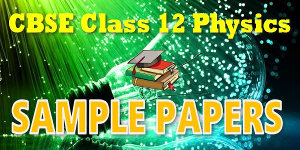 CBSE Sample Papers for Class 12 Physics download free in PDF